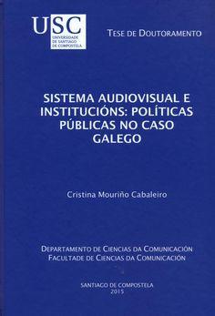 Sistema audiovisual e institucións: políticas públicas no caso galego/ Cristina Mouriño Cabaleiro ; director, Xosé Pereira Fariña, Xosé López