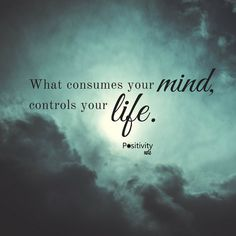 What consumes your mind controls your life. #positivitynote #positivity #inspiration