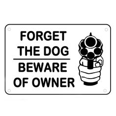 Home Protection Signs, Gun Signs, Forget the Dog Beware of Owner Sign Funny Humor Home Security Defense Yard Sign #SignsofGreatness #Contemporary