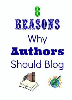 8 Reasons Why Authors Should Blog - Write On Track