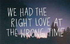 The right kind of love at the wrong time.the story of my life. Time Quotes, Quotes To Live By, Funny Quotes, Quotes Quotes, Music Quotes, Daily Quotes, The Words, Wrong Time, Hopeless Romantic