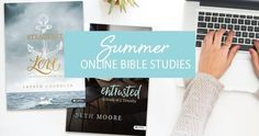 WIN a copy of Entrusted or Steadfast Love for the #LifeWayWomen Summer Online Bible Studies!