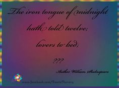 'The iron tongue of midnight hath told twelve; lovers to bed; 'tis almost fairy time.'  Author: William Shakespeare