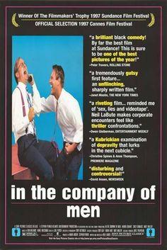"""In the Company of Men"" Budget: $25,000 Revenue: $2.85 million"