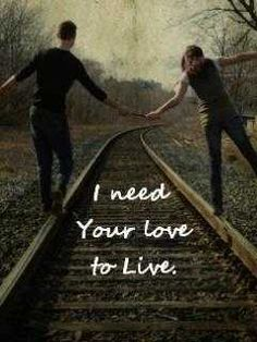 I need your love to live