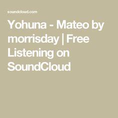 Yohuna - Mateo by morrisday | Free Listening on SoundCloud