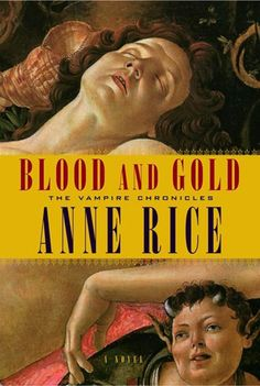 ✿ Blood and Gold ~ The Vampire Chronicles ~ by Anne Rice ✿