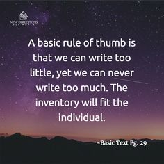 A basic rule of thumb is that we can write too little, yet we can never write too much. The inventory will fit the individual. #BasicText Pg29