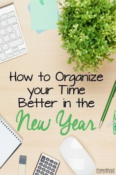 How to Organize Your Time Better in the New Year- The new year is a great time to get organized! These tips will show you how to better organize your time.