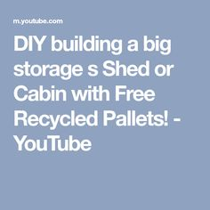 DIY building a big storage s Shed or Cabin with Free Recycled Pallets! - YouTube