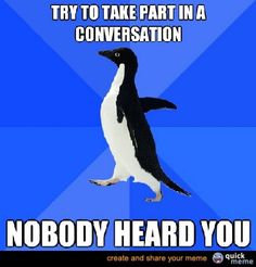 I think I might be a Socially Awkward Penguin.     this is exactly how i feel in a group of my in-laws..