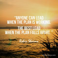 Anyone can lead when the plan is working. The best lead when the plan falls apart.