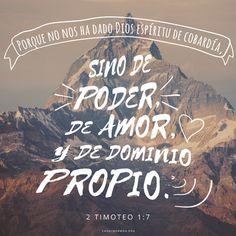 Porque no nos ha dado Dios espíritu de cobardía, sino de poder, de amor, y de dominio propio.   -2 Timoteo 1:7