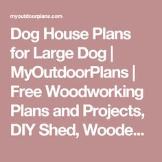 Dog House Plans for Large Dog   MyOutdoorPlans   Free Woodworking Plans and Projects, DIY Shed, Wooden Playhouse, Pergola, Bbq