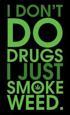 I Don't Do Drugs ° I Just Smoke Weed