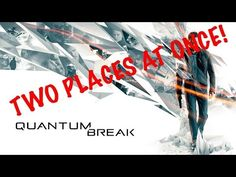 TWO PLACES AT ONCE QUANTUM BREAK EP 16