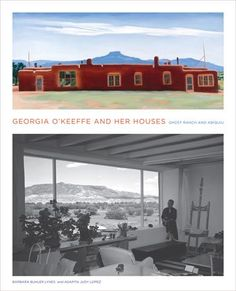 Georgia O'Keeffe and Her Houses: Ghost Ranch and Abiquiu By Barbara Buhler Lynes and Agapita Judy Lopez