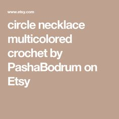 circle necklace multicolored crochet by PashaBodrum on Etsy