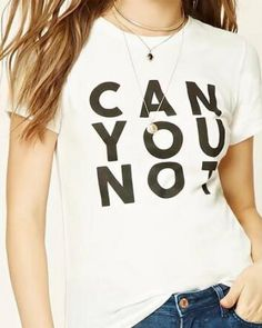 Can you not t shirt white crew neck top for women