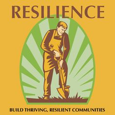 Building Thriving, Resilient Communities: A Collection of Resources for You & Your Neighbors to Create a Saner, Healthier Future Together