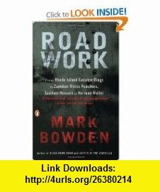 Road Work Among Tyrants, Heroes, Rogues, and Beasts (9780143036739) Mark Bowden , ISBN-10: 0143036734  , ISBN-13: 978-0143036739 ,  , tutorials , pdf , ebook , torrent , downloads , rapidshare , filesonic , hotfile , megaupload , fileserve