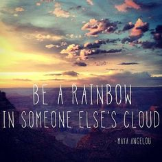and you are the rainbow in my cloud.