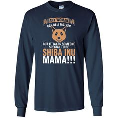 Any Woman Can Be A Mother Shiba Inu Mama
