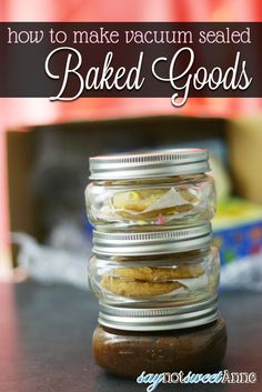 Canned Baked Goods - Vacuum sealed cookies, brownies and cakes in a jar, good for months! | Stop by saynotsweetanne.com for more recipes, DIYs and Crafts!!