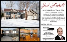 3644 Robin Ln, Eagan, MN Just Listed! Fantastic updates  throughout. Chef's kitchen w/granite  counter tops. 3 beds up w/separate  owner's suite. Amazing LL family room w/  bar. Lg private backyard w/mature trees,  fire pit, & water feature. Perfect home for  entertaining. www.joel.mndreams.com