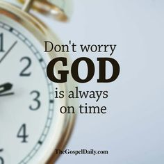 Don't worry, God is always on time