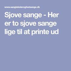 Sjove sange - Her er to sjove sange lige til at printe ud Printer, Singing, Tips, Printers, Hacks, Counseling