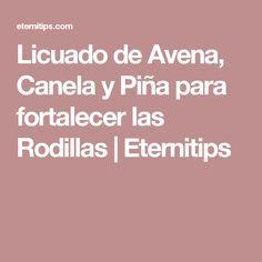 Licuado de Avena, Canela y Piña para fortalecer las Rodillas | Eternitips