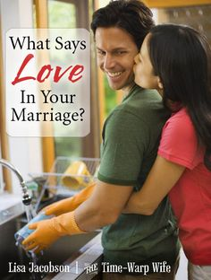What Says Love in Your Marriage? | Time-Warp Wife - Empowering Wives to Joyfully Serve