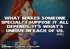 """It's what's unique in each of us."" ~ Ariel (Little Mermaid)"