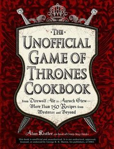 "Eat like a Lannister. Brew spirits to warm you in the coming winter. Treat guests to exotic sweets and alchemy-inspired cocktails. With this collection of hearty meals inspired by George R. R. Martin's ""A Song of Ice and Fire"" series, it's all possible!"