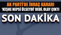 AK Parti Eyüp İlçe Kadın Kolları Başkanı ihraç edildi : ''Keşke hepsi ölseydi''