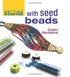 Free info and tutorials for beginners - Getting Started with Seed Beads (Getting Started series)
