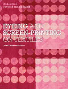 Dyeing and Screenprinting on Textiles: Joanna Kinnersly-Taylor. Available in library TextielMuseum