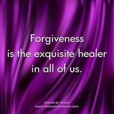 Forgiveness is the exquisite healer in all of us.@HaroldWBecker #UnconditionalLove