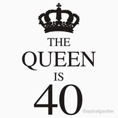 The Queen Is 40 t-shirt for women celebrating their 40th birthday.