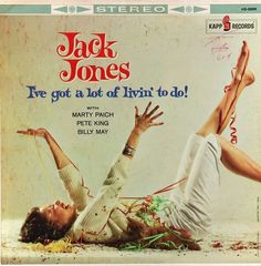 "Jack Jones with Pete King, Marty Paich, and Billy May, ""I've Got A Lot Of Livin' To Do!"" (1962)."
