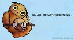 Boggle the Owl! He knows you try hard, and he loves you. One of the best sources of support on the web.