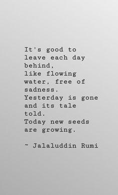 Rumi-leave each day behind Rumi Love Quotes, Sufi Quotes, Poem Quotes, Spiritual Quotes, Wisdom Quotes, Words Quotes, Wise Words, Quotes To Live By, Motivational Quotes