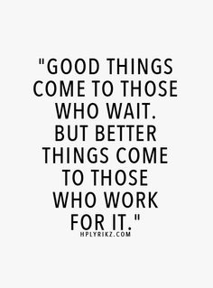 Good things come to those who wait.