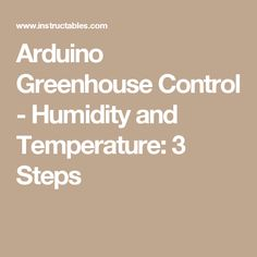 Arduino Greenhouse Control - Humidity and Temperature: 3 Steps