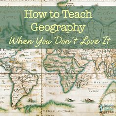How to Teach Geography When You Don't Love It | Bright Ideas Press Betsy Strauss
