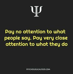 Pay no attention to what people say. Pay very close attention to what they do Psychology Fun Facts, Psychology Says, Psychology Quotes, Psychology Careers, Fact Quotes, Life Quotes, Wisdom Quotes, Quotes Quotes, Qoutes