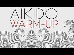 Traditional Aikido Warm Up And Strecthing Exercises - YouTube