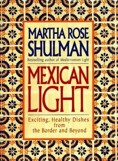 Mexican Light: Exciting, Healthy Recipes from the Border and Beyond by Martha Rose Shulman, http://www.amazon.com/dp/0553096311/ref=cm_sw_r_pi_dp_19yfrb1BRHG2N