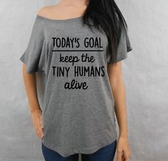 Todays Goal Shirt Keep the Tiny Humans Alive shirt Funny Mom